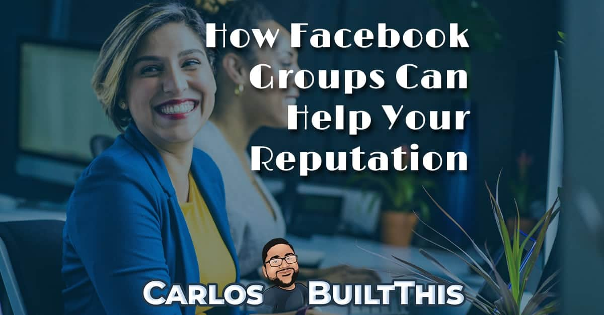 How Facebook Groups Can Help Your Reputation